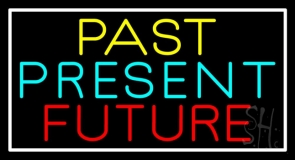 Past Present Future With White Border Neon Sign