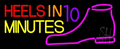 Heels In 10 Minutes Neon Sign