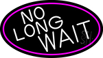 No Long Wait Oval With Pink Border Neon Sign