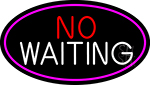 No Waiting Oval With Pink Border Neon Sign