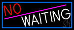 No Waiting With Blue Border Neon Sign