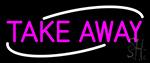 Pink Take Away Neon Sign