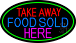 Take Away Food Sold Here Oval With Green Border Neon Sign