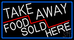 Take Away Food Sold Here With Blue Border Neon Sign