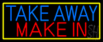 Take Away Make In With Yellow Border Neon Sign