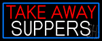 Take Away Suppers With Blue Border Neon Sign