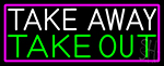 Take Away Take Out With Pink Border Neon Sign