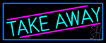 Take Away With Blue Border Neon Sign