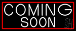 White Coming Soon Bar With Red Border Neon Sign
