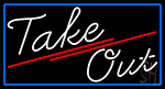 White Cursive Take Out With Blue Border Neon Sign