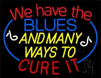 We Have The Blues And Many Ways To Cure It With Blue Line Neon Sign
